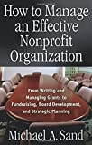 img - for How to Manage an Effective Nonprofit Organization: From Writing an Managing Grants to Fundraising, Board Development, and Strategic Planning book / textbook / text book