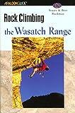 Rock Climbing the Wasatch Range (Regional Rock Climbing Series)