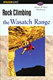Rock Climbing the Wasatch Range (Regional Rock Climbing Series)