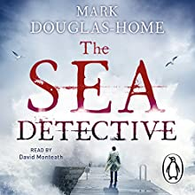 The Sea Detective Audiobook by Mark Douglas-Home Narrated by David Monteath
