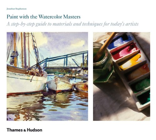 Paint with the Watercolour Masters: A step-by-step guide to materials and techniques for today's artists