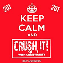 Keep Calm and CRUSH IT! with Christianity (201): Holy Bible Insights, Book 7 (       UNABRIDGED) by Jeff Zahorsky Narrated by Dave Wright