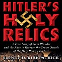 Hitler's Holy Relics Audiobook by Sidney Kirkpatrick Narrated by Charles Stransky