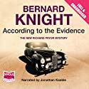 According to the Evidence (       UNABRIDGED) by Bernard Knight Narrated by Jonathan Keeble