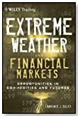 Extreme Weather and The Financial Markets: Opportunities in Commodities and Futures (Wiley Trading)