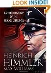 Heinrich Himmler: A Photo History of...