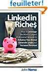 LinkedIn Riches: How to Leverage the...