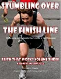 img - for Faith That Works 3 - Stumbling Over The Finish Line: Reflections on the Apostle Paul's Letter to the Philippians (Good News and Grins To Go) book / textbook / text book