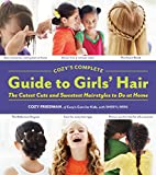 Cozy's Complete Guide to Girls' Hair: The Cutest Cuts and Sweetest Hairstyles to Do at Home
