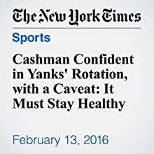 Cashman Confident in Yanks' Rotation, with a Caveat: It Must Stay Healthy Other by Billy Witz Narrated by Barbara Benjamin-Creel