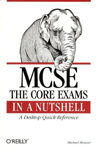 MCSE: The Core Exams in a Nutshell: The Core Exams in a Nutshell: A Desktop Quick Reference