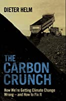 The Carbon Crunch: How We're Getting Climate Change Wrong - and How to Fix it