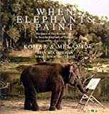 When Elephants Paint: The Quest of Two Russian Artists to Save the Elephants of Thailand (0060953527) by Komar & Melamid