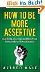 How to Be More Assertive: Quit Being...
