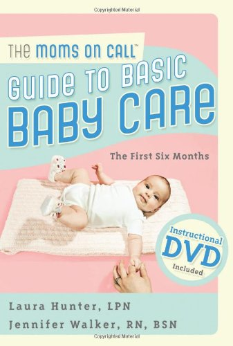 The Moms on Call Guide to Basic Baby Care: The First 6 Months