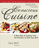 Conscious Cuisine: A New Style of Cooking from the Kitchens of Chef Cary Neff