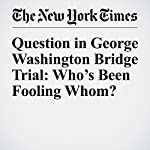 Question in George Washington Bridge Trial: Who's Been Fooling Whom? | Jim Dwyer