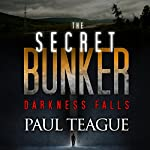 Darkness Falls: The Secret Bunker Trilogy, Book One | Paul Teague