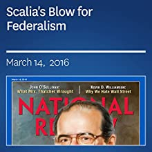 Scalia's Blow for Federalism Periodical by Richard A. Epstein, Mario Loyola Narrated by Mark Ashby