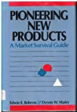 img - for Pioneering New Products: A Market Survival Guide book / textbook / text book