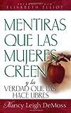 Mentiras que las mujeres creen y la verdad que las hace libres (Spanish Edition)