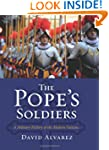 The Pope's Soldiers: A Military Histo...