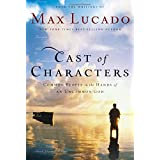 Cast of Characters: Common People in the Hands of an Uncommon God ~ Max Lucado