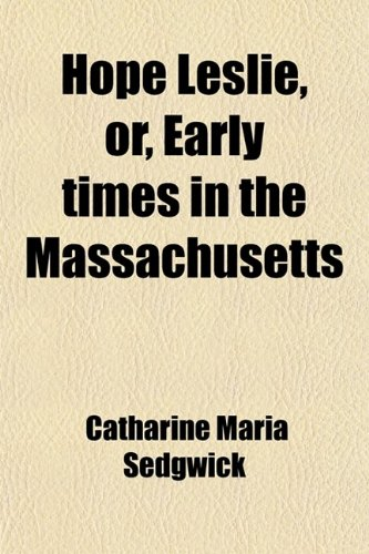 Hope Leslie, Or, Early Times in the Massachusetts (Volume 2)