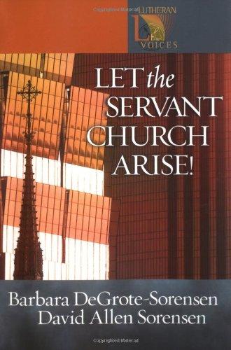 Let the Servant Church Arise! (Lutheran Voices), Barbara DeGrote-Sorensen, David Allen Sorensen