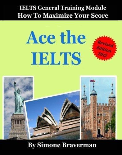 Ace the IELTS: IELTS General Module - How to Maximize Your Score by Braverman, Simone (2009) Paperback (Ace The Ielts compare prices)