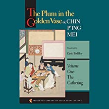 The Plum in the Golden Vase or, Chin P'ing Mei (Volume One: The Gathering) Audiobook by David Tod Roy (translator) Narrated by George Backman
