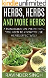 Herbs, Herbs and more Herbs: A handbook on everything you need to know to use herbs effectively (How to dry herbs at home - How to dry foods 2) (English Edition)