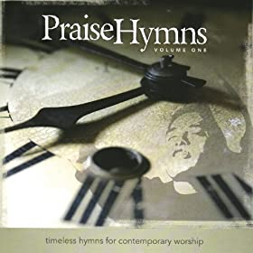 PraiseHymns: Timeless Hymns For Contemporary Worship (Vol. 1)