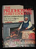 The Prudhomme Family Cookbook: Old-Time Louisiana Recipes by the Eleven Prudhomme Brothers and Sisters and Chef Paul Prudhomme (0688075495) by Prudhomme, Paul