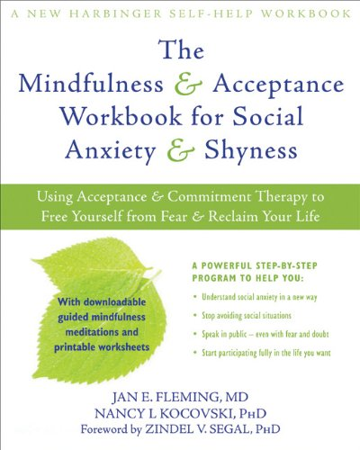 The Mindfulness And Acceptance Workbook For Social Anxiety Shyness Using Commitment Therapy To Free Yourself From Fear Reclaim Your