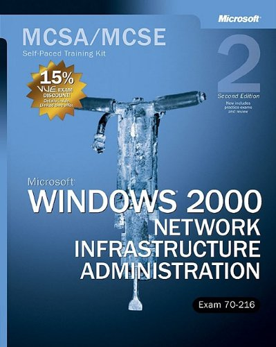 MCSA/MCSE Self-Paced Training Kit (Exam 70-216):  Microsoft Windows 2000 Network Infrastructure Administration: Microsoft(r) Windows(r) 2000 Network Infrastructure Administration, Second Edition