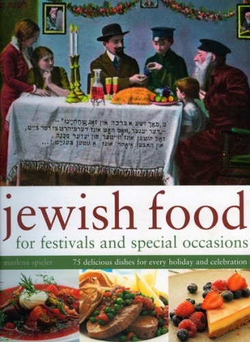 Jewish Food for Festivals and Special Occasions: 75 delicious dishes for every holiday and celebration by Marlena Speiler