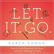 Let. It. Go.: How to Stop Running the Show and Start Walking in Faith | [Karen Ehman]