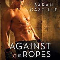 Against the Ropes (       UNABRIDGED) by Sarah Castille Narrated by Lucy Rivers