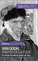 Van Gogh, peintre de la folie- Un artiste maudit en qute de sens (Artistes t. 17) (French Edition)