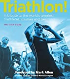Triathlon!: A tribute to the world's greatest triathletes, races and gear