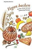 Vegan backen: Kuchen, Torten & mehr - Vollwertige Rezepte - Angelika Eckstein