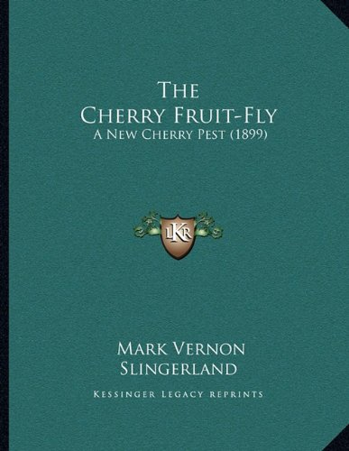 The Cherry Fruit-Fly: A New Cherry Pest (1899)
