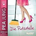 Die Putzstelle Hörbuch von Pea Jung Gesprochen von: Lisa Boos