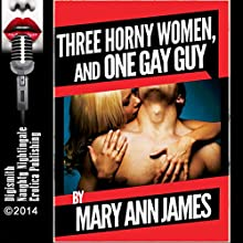 Three Horny Women and One Gay Guy: A Rough Erotica Short (       UNABRIDGED) by Mary Ann James Narrated by Layla Dawn