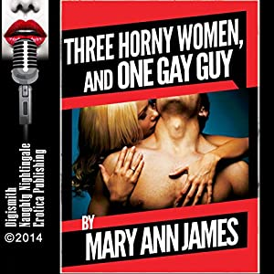 Three Horny Women and One Gay Guy Audiobook