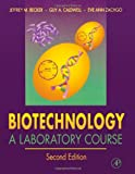 Biotechnology, Second Edition: A Laboratory Course