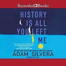 History Is All You Left Me   Livre audio Auteur(s) : Adam Silvera Narrateur(s) : Tom Picasso