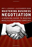 img - for By Roy J. Lewicki Mastering Business Negotiation : A Working Guide to Making Deals and Resolving Conflict (1st Edition) book / textbook / text book