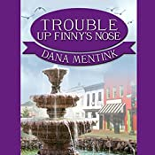 Trouble Up Finny's Nose: A Finny's Nose Mystery, Book 1 | Dana Mentink